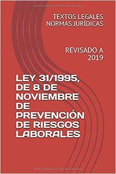 Ley 31/1995, De 8 De Noviembre De Prevención De Riesgos Laborales: Revisado A 2019 por Textos Legales Normas Jurídicas epub