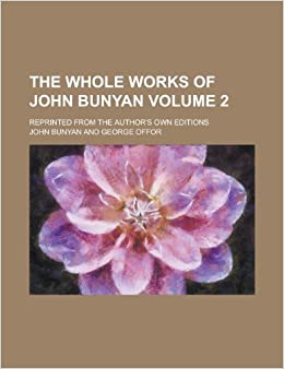 The whole works of John Bunyan: reprinted from the author's own editions Volume 2