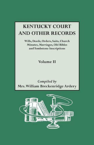 Kentucky [Court and Other] Records Volume II: Wills, Deeds, Orders, Suits,