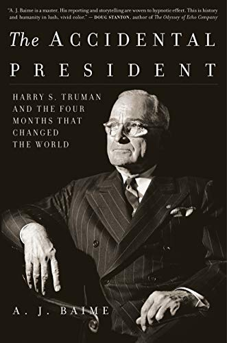 The Accidental President: Harry S. Truman and the Four Months That Changed the World -