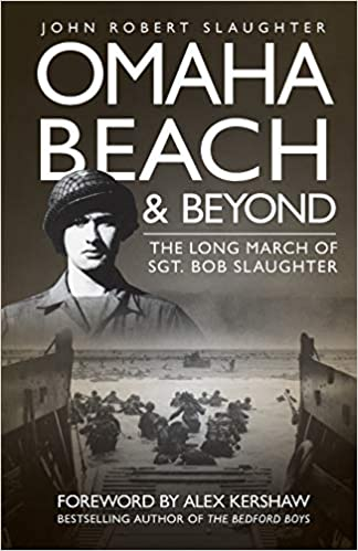 Omaha Beach and Beyond: The Long March of Sergeant Bob Slaughter