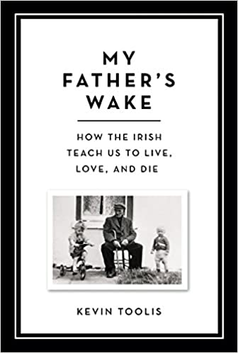 My Father S Wake How The Irish Teach Us To Live Love And Die Amazon It Toolis Kevin Libri In Altre Lingue