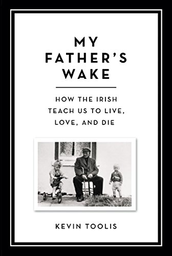 Image of My Father's Wake: How the Irish Teach Us to Live, Love, and Die