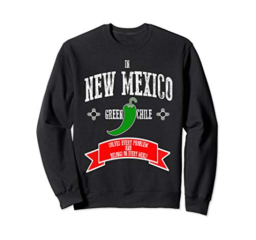 New Mexico Green Chile Solves Every Problem Every Meal Sweatshirt (Best Green Chile Cheeseburger In New Mexico)