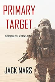 Primary Target: The Forging of Luke Stone-Book #1 (an Action Thriller)