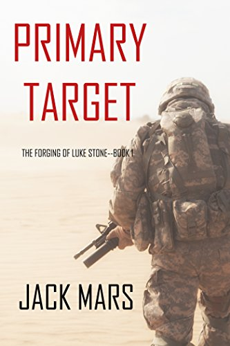Primary Target: The Forging of Luke Stone?Book #1 (an Action Thriller)