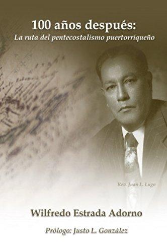 La ruta del pentecostalismo puertorriqueño (100 años después) por Wilfredo Estrada Adorno