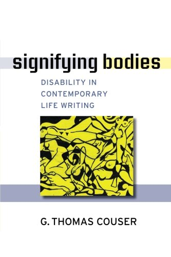 Signifying Bodies: Disability in Contemporary Life Writing (Corporealities: Discourses Of Disability)