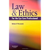 Law and Ethics for the Eye Care Professional, 1e by Barbara K. Pierscionek BSc(Optom) PhD MBA Postgrad Dip(Law)(LLB equiv) Postgrad Dip(Legal Practice) LLM (2008-07-08)