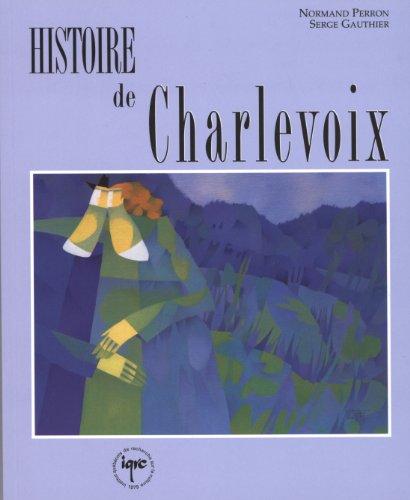 Histoire De Charlevoix (Collection Les régions du Québec) (French Edition)