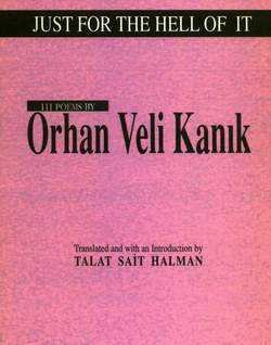 JUST FOR THE HELL OF IT 111 poems by ORHAN VELİ KANIK Translated and with Introduction by: TALAT SAİT HALMAN