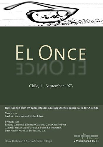 El Once - Chile, 11. September 1973: 2 Musik CDs + Buch: Reflexionen zum 40. Jahrestag des Militärputsches gegen Salvador Allende, mit Beiträgen von ... Musik von Frederic Rzewski und Stefan Litwin