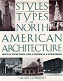 Styles and Types of North American Architecture : Social Function and Cultural Expression, Gowans, Alan, 0064332764