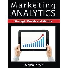 Marketing Analytics: Strategic Models and Metrics