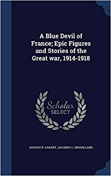 A Blue Devil of France; Epic Figures and Stories of the Great war, 1914-1918