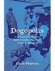 Dogopolis: How Dogs and Humans Made Modern New York, London, and Paris
