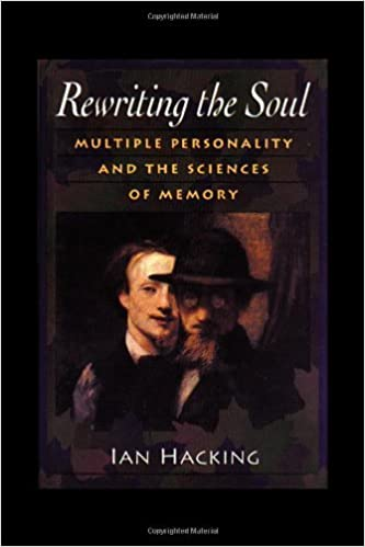 Rewriting the Soul: Multiple Personality and the Sciences of