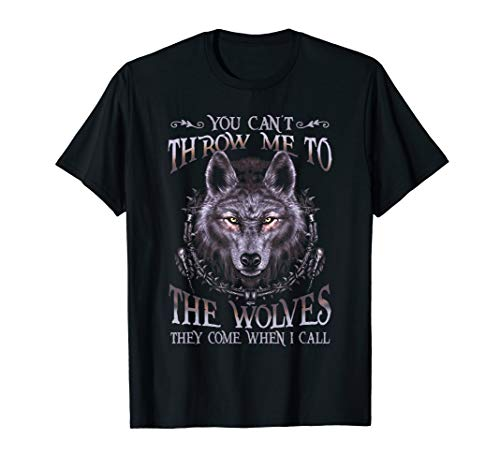 (You Can't Throw Me To The Wolves Wolf Funny Tshirt)