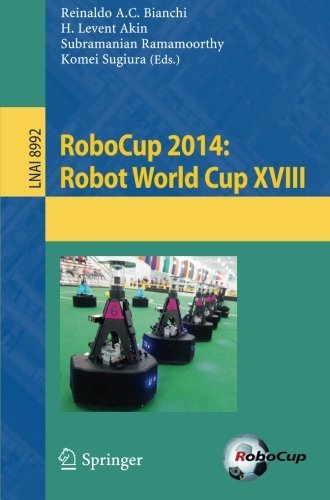RoboCup 2014: Robot World Cup XVIII (Lecture Notes in Computer Science) (2015-05-22)