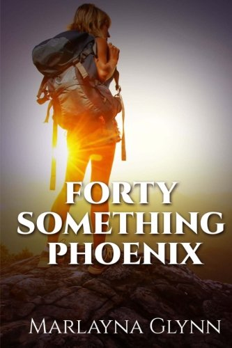 Forty Something Phoenix (Marlayna Glynn Memoirs) (Volume 4)