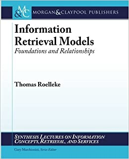 Book Information Retrieval Models: Foundations and Relationships (Synthesis Lectures on Information Concepts, Retrieval, and S) 1st edition by Roelleke, Thomas (2013)