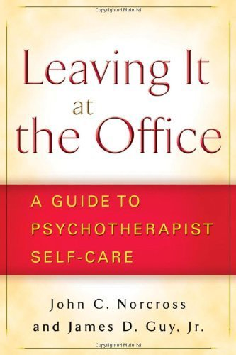 Leaving It at the Office: A Guide to Psychotherapist Self-Care by John C. Norcross PhD (2007-06-25)