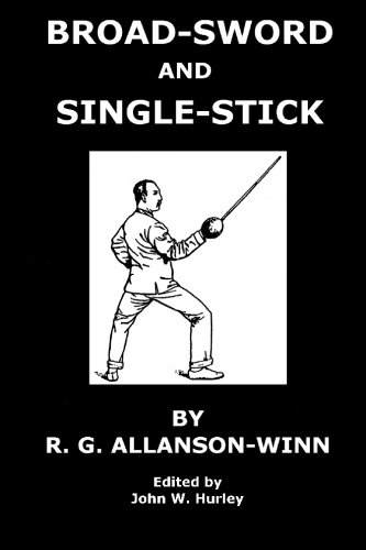 Broadsword and Singlestick:: With Chapters On Quarter-Staff, Bayonet, Cudgel, Shillelagh, Walking-Stick, Umbrella, and Other Weapons of Self-Defense