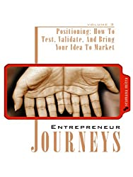 Positioning: How To Test, Validate, And Bring Your Idea To Market  (Entrepreneur Journeys, Volume Three)