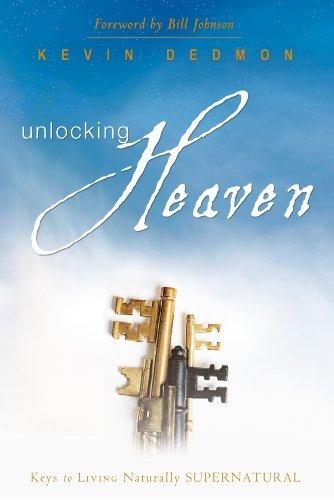 Unlocking Heaven: Keys to Living Naturally Supernatural: 1