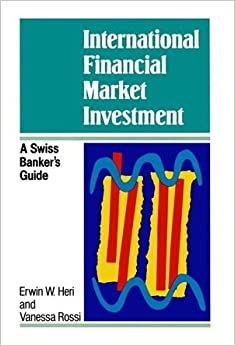 Book International Financial Market Investment: A Swiss Banker's Guide (A Wiley Professional Title)