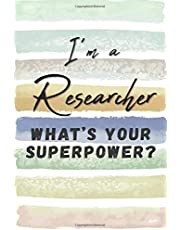 I'm a Researcher. What's Your Superpower?: Blank Lined Novelty Gift Journal Notebook for Investigator Friend, Coworker, Boss