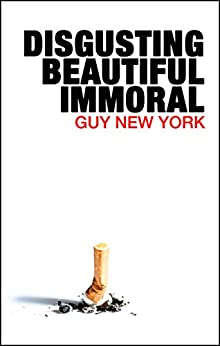 Disgusting, Beautiful, Immoral by [Guy New York]