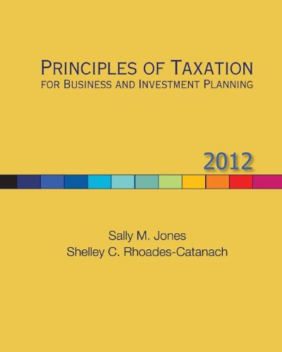 Principles of Taxation for Business and Investment Planning, 2012 Edition