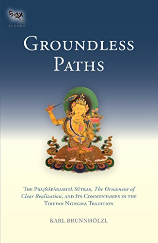 Groundless Paths: The Prajnaparamita Sutras, The Ornament of Clear Realization, and Its Commentari es in the Tibetan Nyingma Tradition