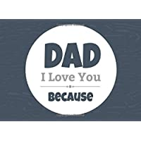 Dad I Love You Because: Prompted Fill In Blank I Love You Book for Fathers; Gift Book for Dad; Things I Love About You…