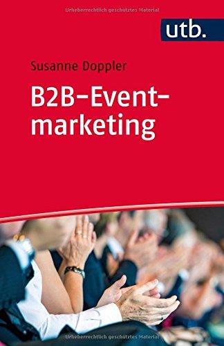 B2B-Eventmarketing Taschenbuch – 11. Juli 2016 Susanne Doppler UTB GmbH 3825245527 Wirtschaft / Werbung