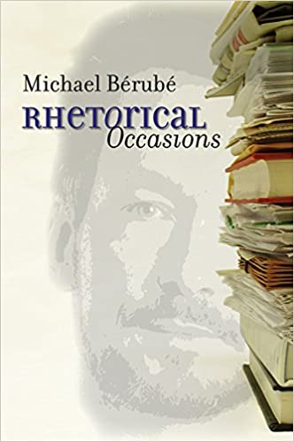 rhetorical occasions essays on humans and the humanities michael  rhetorical occasions essays on humans and the humanities michael berube 9780807857779 com books