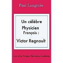 Un célèbre physicien français : Victor Regnault (French Edition)