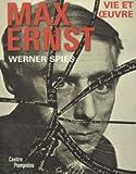 Max Ernst: Vie Et Oeuvre