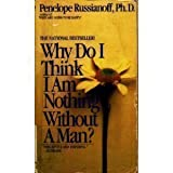 Why Do I Think I Am Nothing Without a Man?, Penelope Russianoff, 0553278797