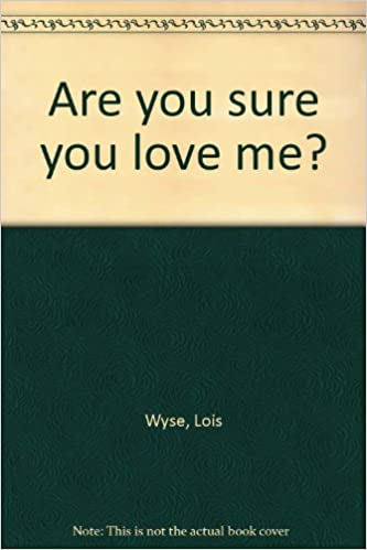 Are you sure you love me?: Wyse, Lois: Amazon.com: Books