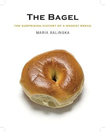 The Bagel The Surprising History Of A Modest Bread Kindle Edition