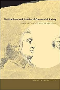 The Problems and Promise of Commercial Society: Adam Smith's Response to Rousseau