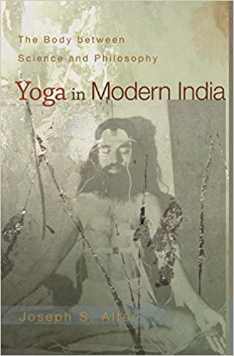 Yoga in Modern India: The Body Between Science And ...