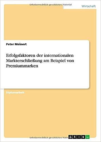 Erfolgsfaktoren der internationalen Markterschließung am Beispiel von Premiummarken