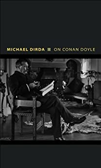 On Conan Doyle: Or, The Whole Art of Storytelling (Writers on Writers) by [Dirda, Michael]