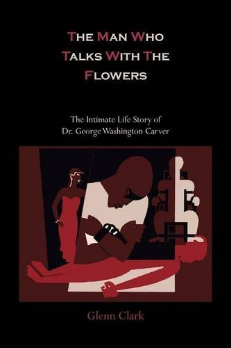 The Man Who Talks with the Flowers-The Intimate Life Story of Dr. George Washington Carver