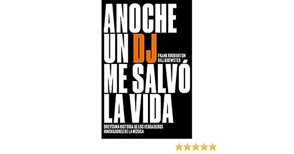 Anoche un DJ me salvó la vida: Brevísima historia de los verdaderos innovadores de la música temas de hoy: Amazon.es: Brewster, Bill, Broughton, Frank, Alvarez Nieves, Alejandro: Libros