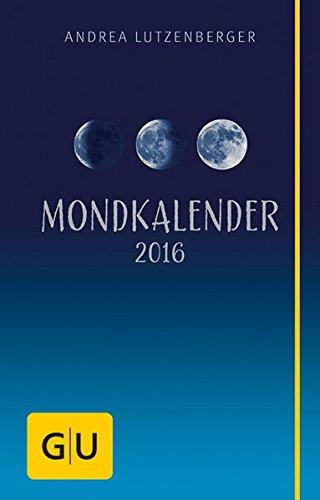 Mondkalender 2016: Besser leben mit der Kraft des Mondes
