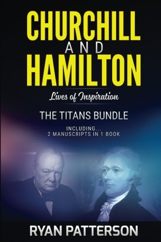 CHURCHILL and HAMILTON: The TITANS Bundle: Lives of Inspiration (Historical Biographies of Famous People)